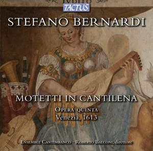 Stefano Bernardi: Motetti in Cantilena & Opera Quinta