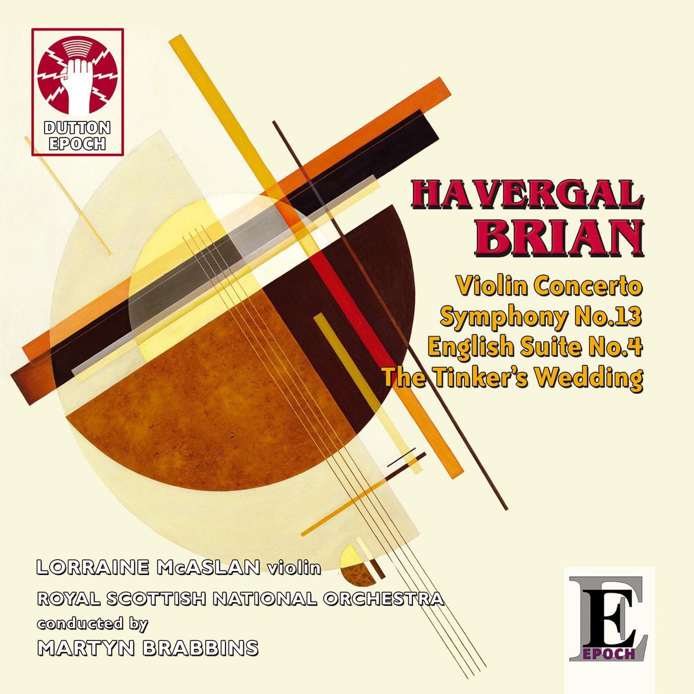 Havergal Brian: Symphony No. 13 & Violin Concerto