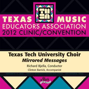 2012 Texas Music Educators Association (TMEA): Texas Tech University Choir (Mirrored Messages)