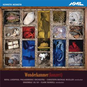 Kenneth Hesketh: Wunderkammer (konzert)