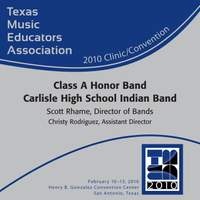 2010 Texas Music Educators Association (TMEA): Class A Honor Band Carlisle High School Indian Band