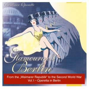 Glamourwelt Berlin, Vol. 1: Berliner Operette mit ihrem größten Stimmen (Berlin Operetta From the Weimarer Republik to the Second World War) (1927-1941)