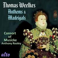 Thomas Weelkes (1576-1623) Anthems & Madrigals