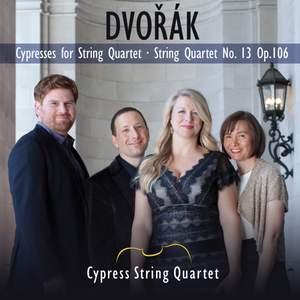 Dvorak: Cypresses & String Quartet No. 13
