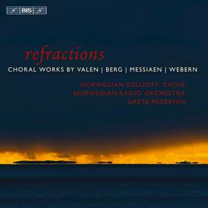 refractions: Choral Works by Valen, Berg, Messiaen & Webern