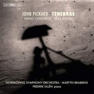 John Pickard: Tenebrae, Piano Concerto & Sea-Change