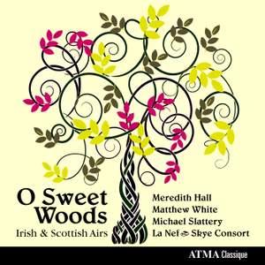 O Sweet Woods: Irish & Scottish Airs