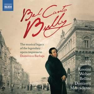 Bel Canto Bully: The Musical Legacy of the Legendary Opera Impresario Domenico Barbaja