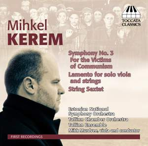 Mihkel Kerem: Symphony No. 3, Lamento & Sextet