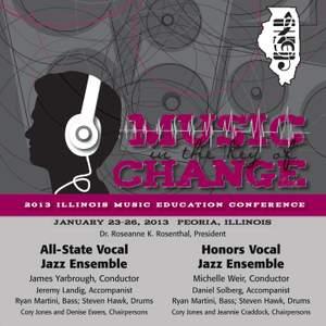 2013 Illinois Music Educators Association (IMEA): All-State Vocal Jazz Ensemble & Honors Vocal Jazz Ensemble