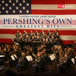 """""""Pershing's Own"""" United States Army Band Greatest Hits"""