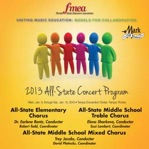 2013 Florida Music Educators Association (FMEA): All-State Elementary Chorus, All-State Middle School Treble Chorus & All-State Middle School Mixed Chorus