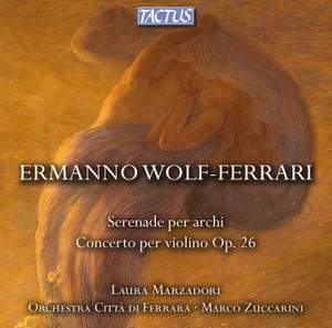 Wolf-Ferrari: Serenade for Strings & Violin Concerto