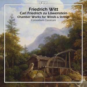 Friedrich Witt & Carl Friedrich zu Löwenstein: Chamber Works for Winds & Strings
