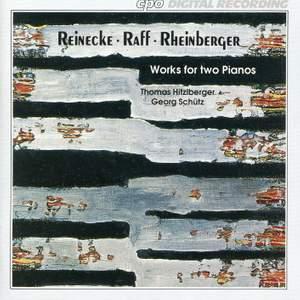 Reinecke, Raff & Rheinberger: Works for Two Pianos
