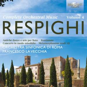 Respighi: Complete Orchestral Music Volume 4
