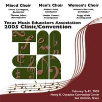 2005 Texas Music Educators Association (TMEA): All-State Mixed Chorus, All-State Men's Chorus & All-State Women's Chorus