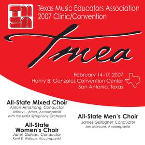 2007 Texas Music Educators Association (TMEA): All-State Mixed Choir, All-State Women's Choir & All-State Men's Choir