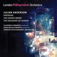 Julian Anderson: Fantasias, The Crazed Moon & The Discovery of Heaven