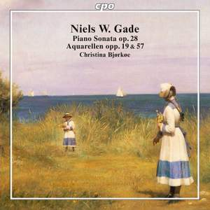 Niels W. Gade: Piano Sonata & Aquarellen opp. 19 & 57