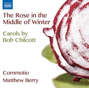 Bob Chilcott: The Rose in the Middle of Winter Product Image