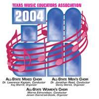 2004 Texas Music Educators Association (TMEA): All-State Mixed Chorus, All-State Men's Chorus & All-State Women's Chorus
