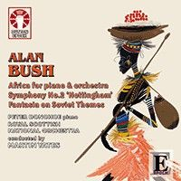 Alan Bush: Africa Piano Concerto, Symphony No. 2 & Fantasia on Soviet Themes
