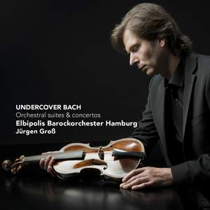 Undercover Bach: Orchestral suites and concertos