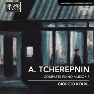 Tcherepnin: Complete Piano Music Volume 5