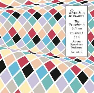 Knudåge Riisager: The Symphonic Edition Volume 3