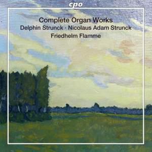 Delphin Strunck & Nicolaus Adam Strunck: Complete Organ Works