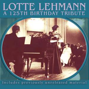 Lotte Lehmann – A 125th Birthday Tribute (Live)