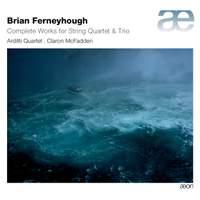 Brian Ferneyhough: Complete Works for String Quartet &Trios