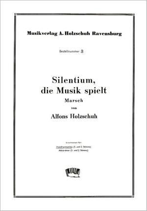 Alfons Holzschuh: Silentium Die Musik Spielt