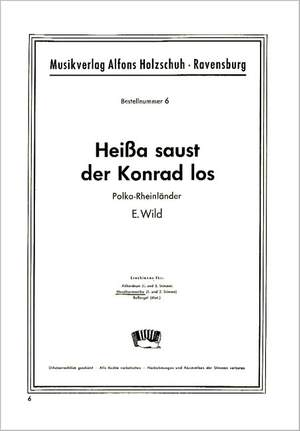 Emil Wild: Heissa Saust Der Konrad Los