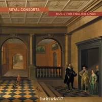 Royal Consorts: Music For English Kings