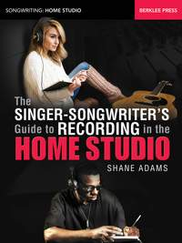 Shane Adams: The Singer-Songwriter's Guide to Recording
