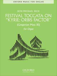 Dicie, D: Festival Toccata on 'Kyrie: Orbis Factor'