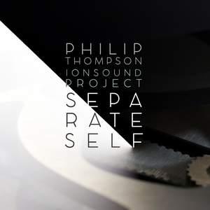 Philip Thompson: Separate Self