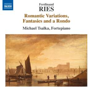Ries: Romantic Variations, Fantasies and a Rondo