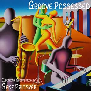 Groove Possessed: Electronic Groove Music of Gene Pritsker