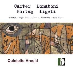 Carter: Quintet - 8 Etudes - Donatoni: Blow - Kurtág: Quintetto - Ligeti: 10 Stücke