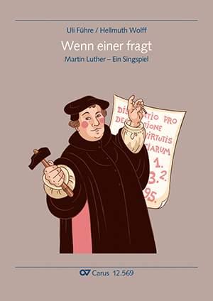 Führe, Uli: Wenn einer fragt. Martin Luther-Singspiel