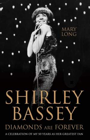Shirley Bassey, Diamonds are Forever: A celebration of my 50 years as her greatest fan