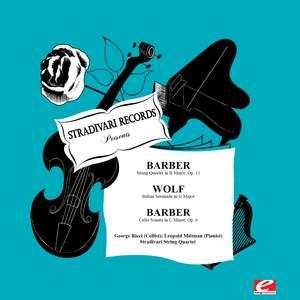 Barber: String Quartet in B Minor, Op. 11 & Cello Sonata in C Minor, Op. 6 - Wolf: Italian Serenade in G Major (Digitally Remastered)