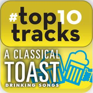 #top10tracks - A Classical Toast: Drinking Songs