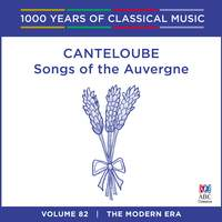 Canteloube - Songs Of The Auvergne: Vol. 82