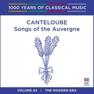 Canteloube - Songs Of The Auvergne: Vol. 82 Product Image