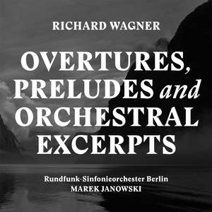 Wagner: Overtures, Preludes and Orchestral Excerpts