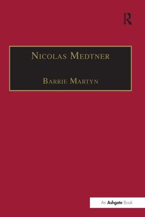 Nicolas Medtner: His Life and Music